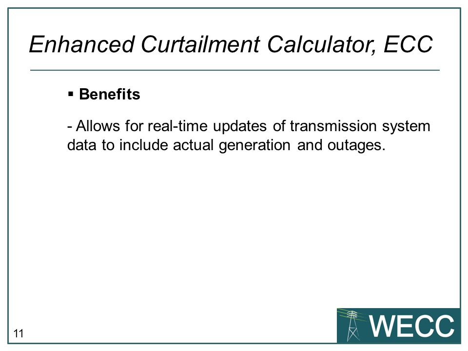11  Benefits - Allows for real-time updates of transmission system data to include actual generation and outages.