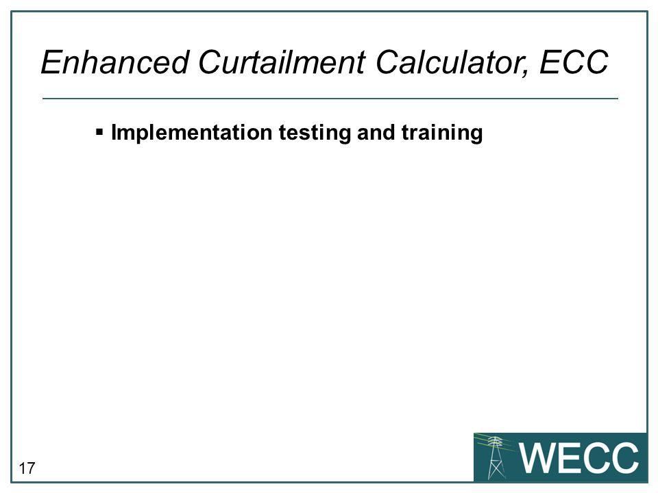 17  Implementation testing and training Enhanced Curtailment Calculator, ECC