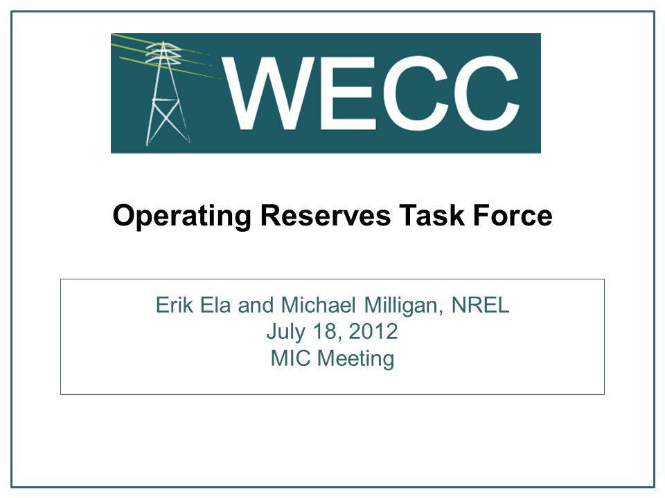 Operating Reserves Task Force Erik Ela and Michael Milligan, NREL July 18, 2012 MIC Meeting