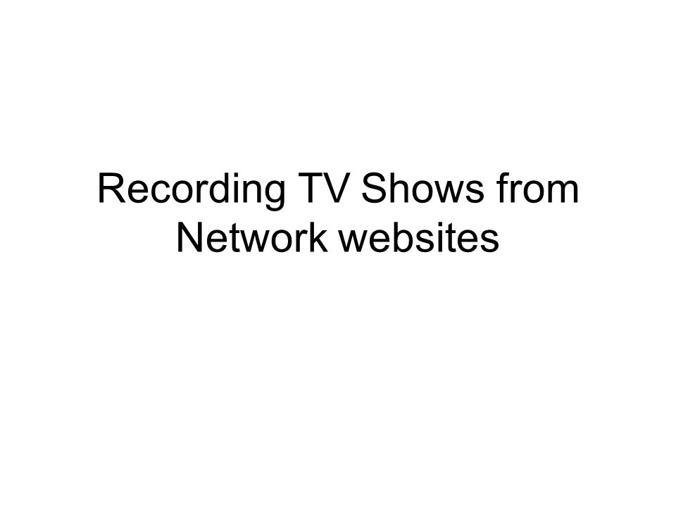 Recording TV Shows from Network websites