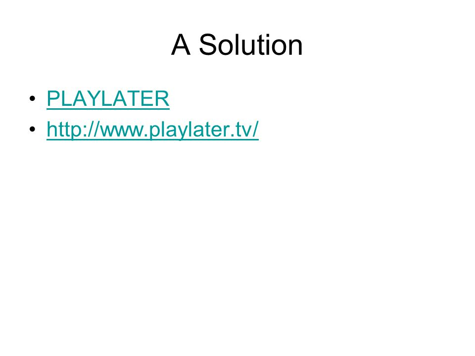 A Solution PLAYLATER http://www.playlater.tv/