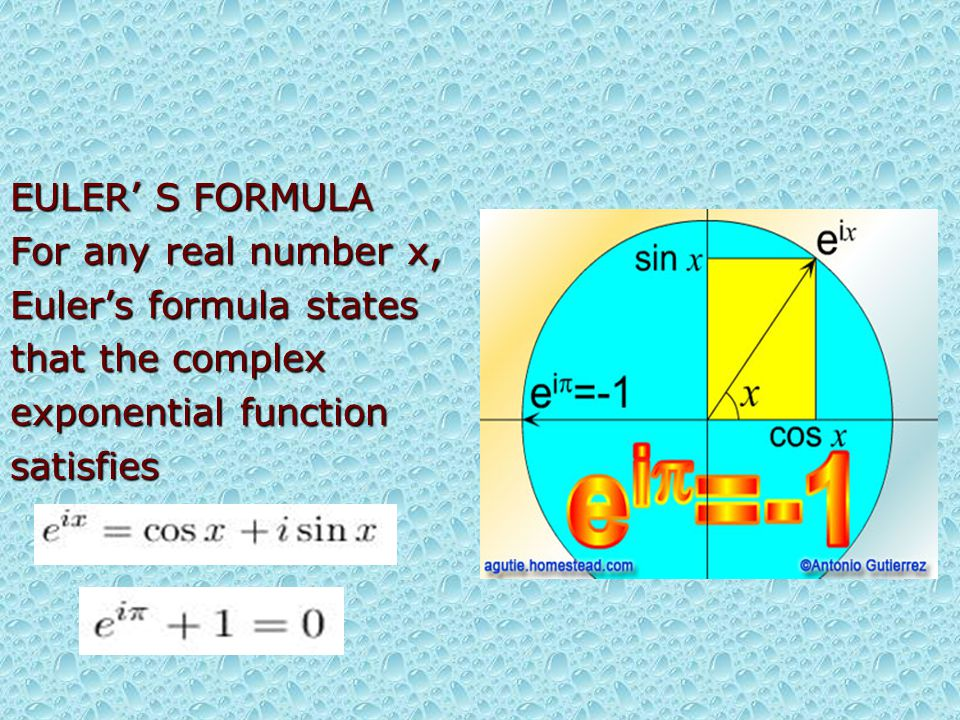 EULER' S FORMULA For any real number x, Euler's formula states that the complex exponential function satisfies