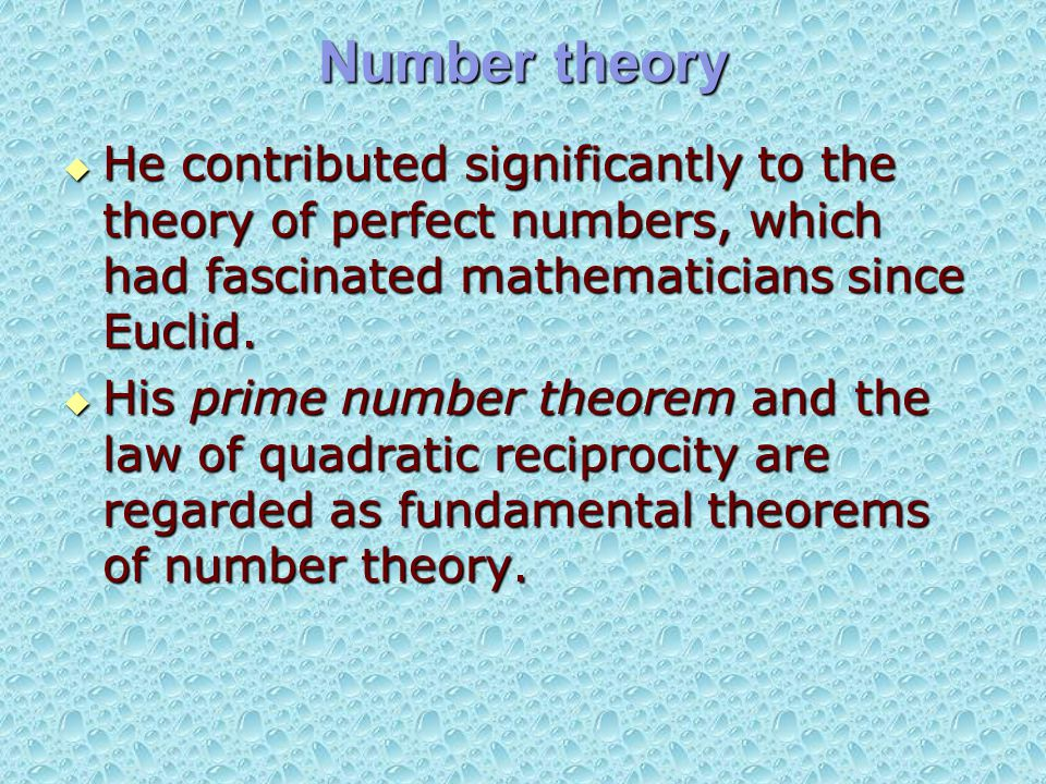 Number theory  He contributed significantly to the theory of perfect numbers, which had fascinated mathematicians since Euclid.