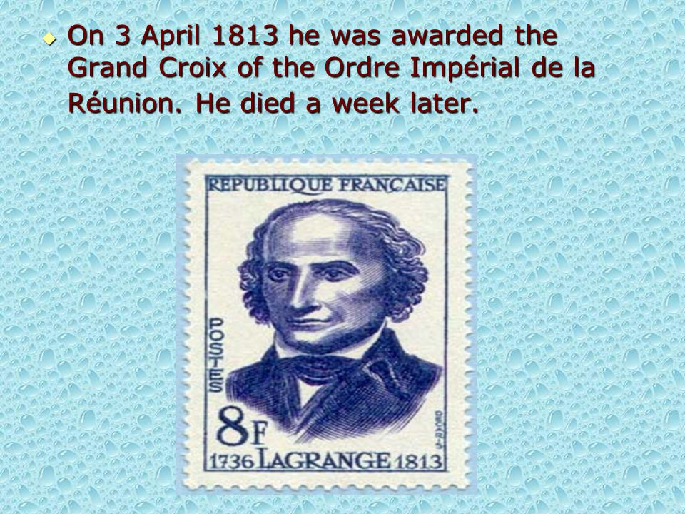  On 3 April 1813 he was awarded the Grand Croix of the Ordre Impérial de la Réunion. He died a week later.