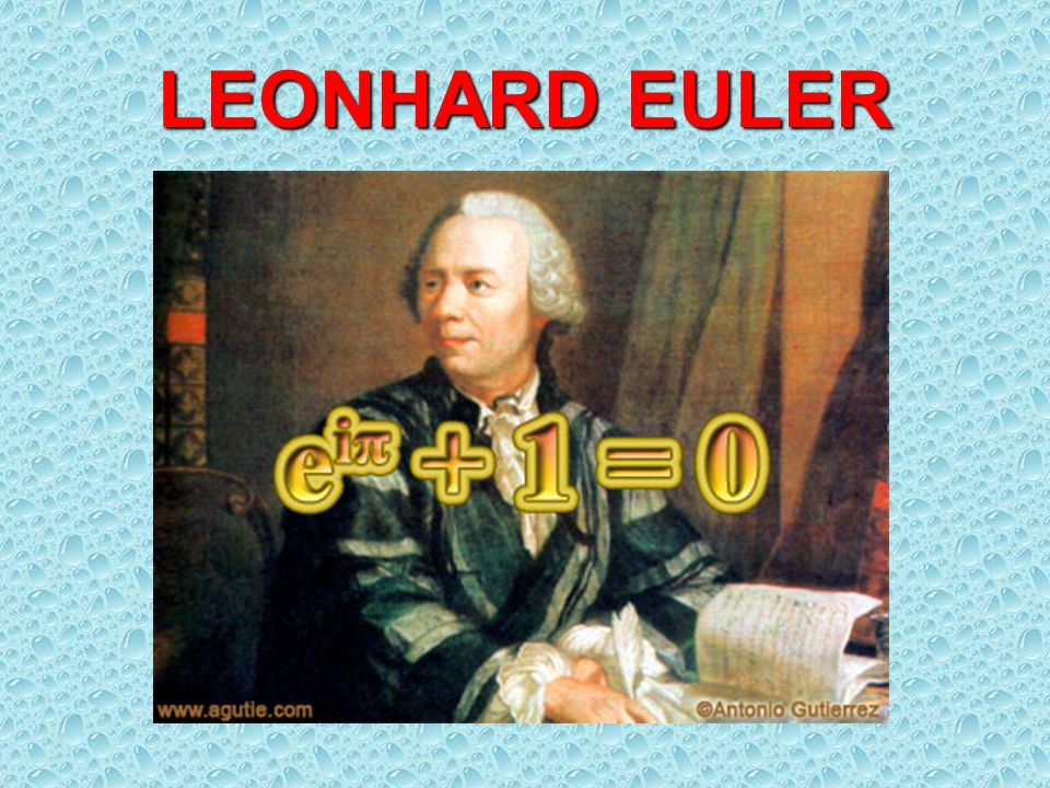 Leonhard Paul Euler (1707-1783)  He was a Swiss mathematician  Johann Bernoulli made the biggest influence on Leonhard  1727 he went to St Petersburg where he worked in the mathematics department and became in 1731 the head of this department  1741 went in Berlin and worked in Berlin Academy for 25 years and after that he returned in St Ptersburg where he spent the rest of his life.