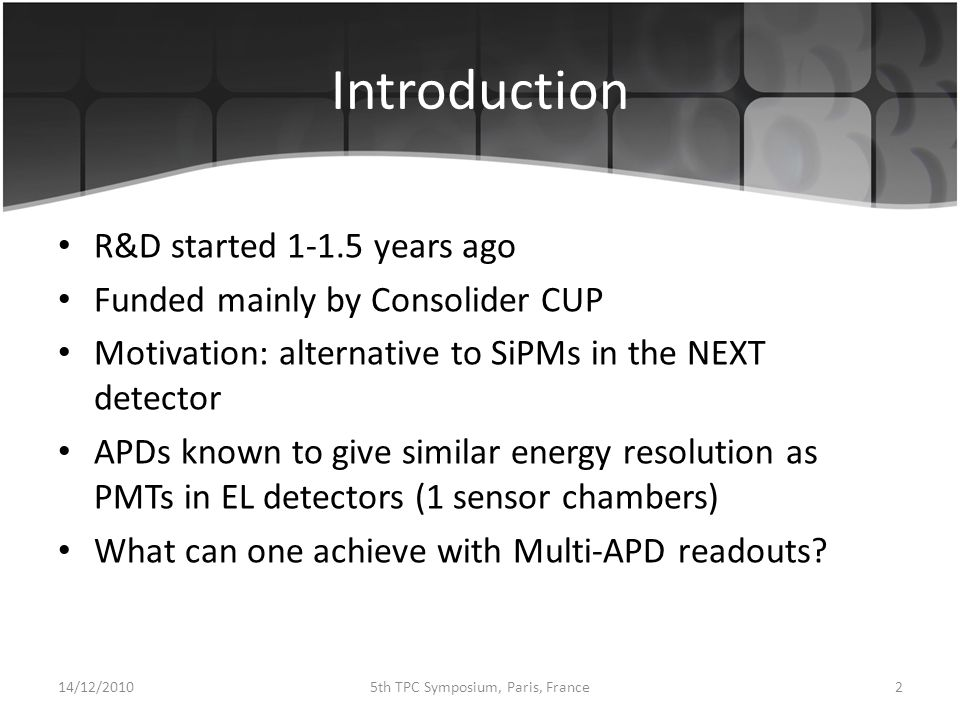 Previous Measurements 14/12/201035th TPC Symposium, Paris, France Large set of studies performed at University of Coimbra Excellent energy resolution of < 5% at 22 keV achieved (4-6 bar) Only one APD (16 mm diameter) Similar performance under identical conditions and similar coverage for APDs and PMTs What one could achieve with a multi-APD readout?