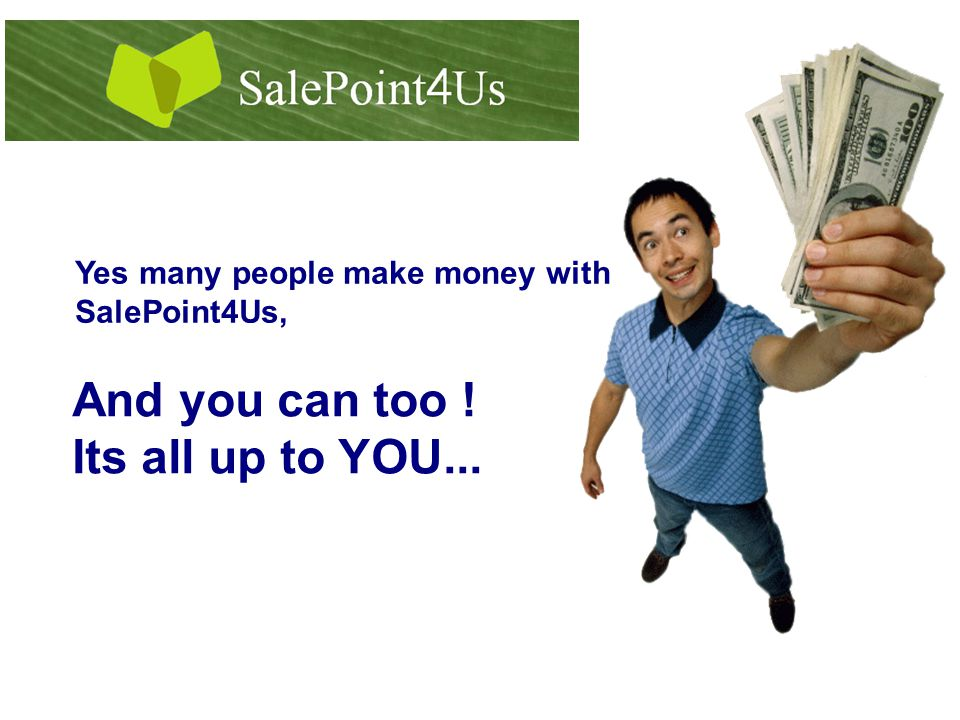 Yes many people make money with SalePoint4Us, And you can too ! Its all up to YOU...