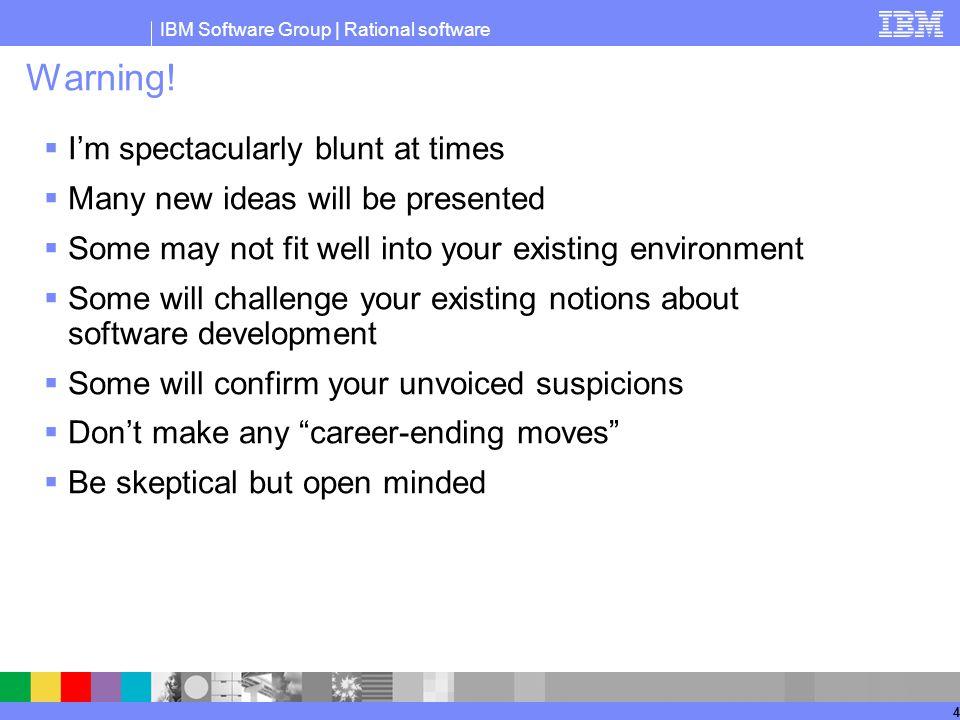 IBM Software Group | Rational software 4 Warning.