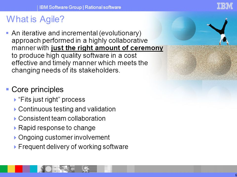 IBM Software Group | Rational software 6 What is Agile.