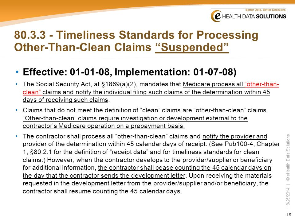 15 | 8/25/2014 | © eHealth Data Solutions 15 | 8/25/2014 | © eHealth Data Solutions 80.3.3 - Timeliness Standards for Processing Other-Than-Clean Clai