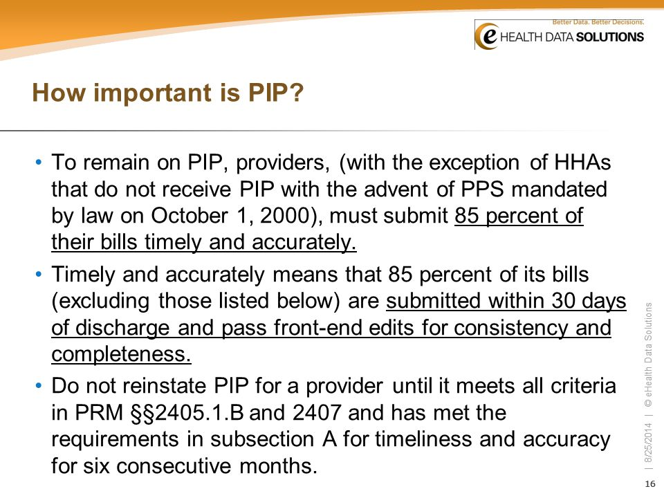 16 | 8/25/2014 | © eHealth Data Solutions 16 | 8/25/2014 | © eHealth Data Solutions How important is PIP? To remain on PIP, providers, (with the excep