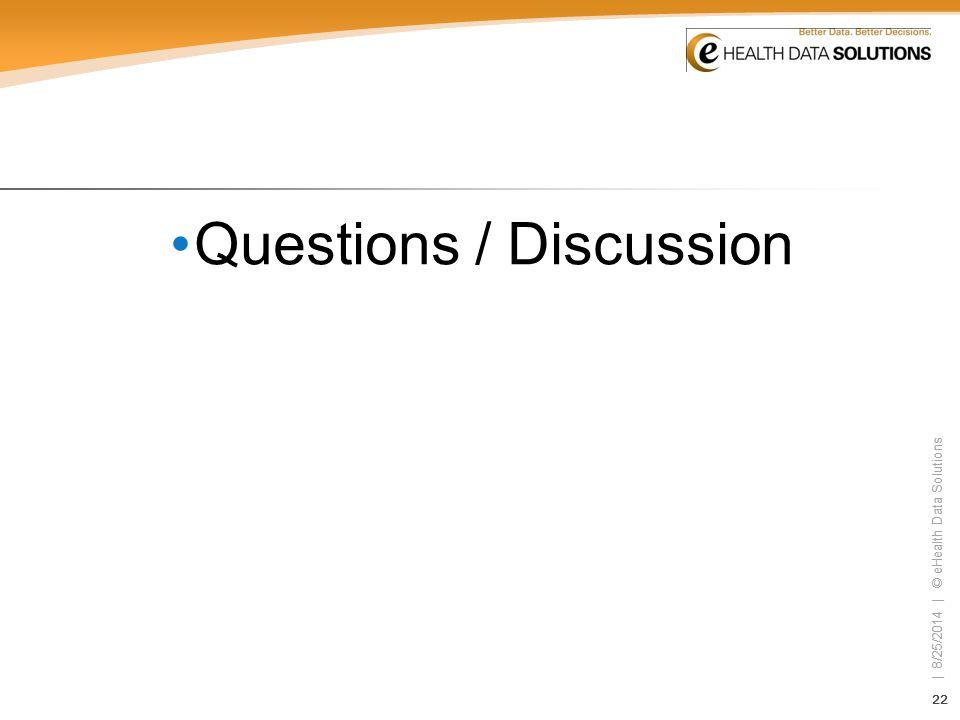 22 | 8/25/2014 | © eHealth Data Solutions 22 | 8/25/2014 | © eHealth Data Solutions Questions / Discussion