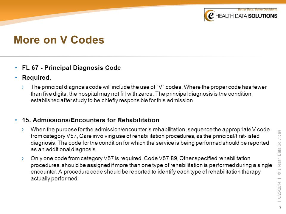 33 | 8/25/2014 | © eHealth Data Solutions 33 More on V Codes FL 67 - Principal Diagnosis Code Required. › The principal diagnosis code will include th