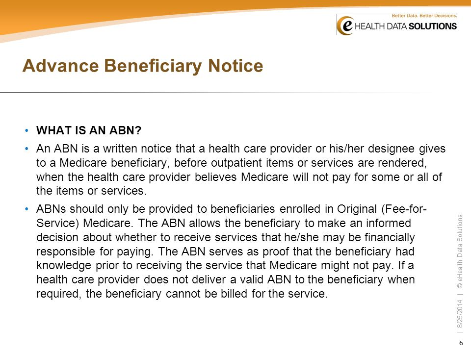 66 | 8/25/2014 | © eHealth Data Solutions 66 Advance Beneficiary Notice WHAT IS AN ABN? An ABN is a written notice that a health care provider or his/