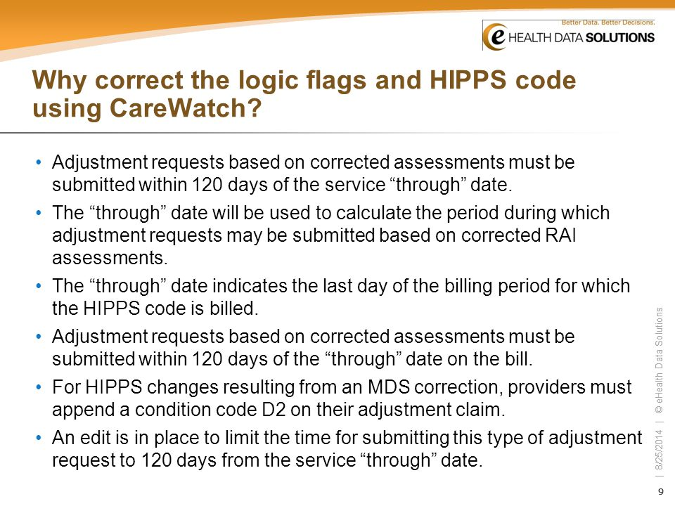 99 | 8/25/2014 | © eHealth Data Solutions 99 Why correct the logic flags and HIPPS code using CareWatch? Adjustment requests based on corrected assess