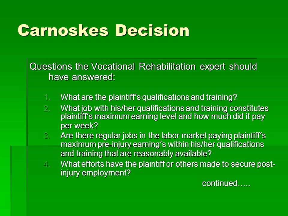 Carnoskes Decision Questions the Vocational Rehabilitation expert should have answered: 1.What are the plaintiff's qualifications and training.