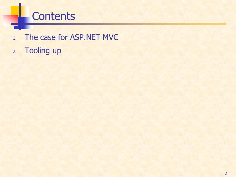 2 Contents 1. The case for ASP.NET MVC 2. Tooling up
