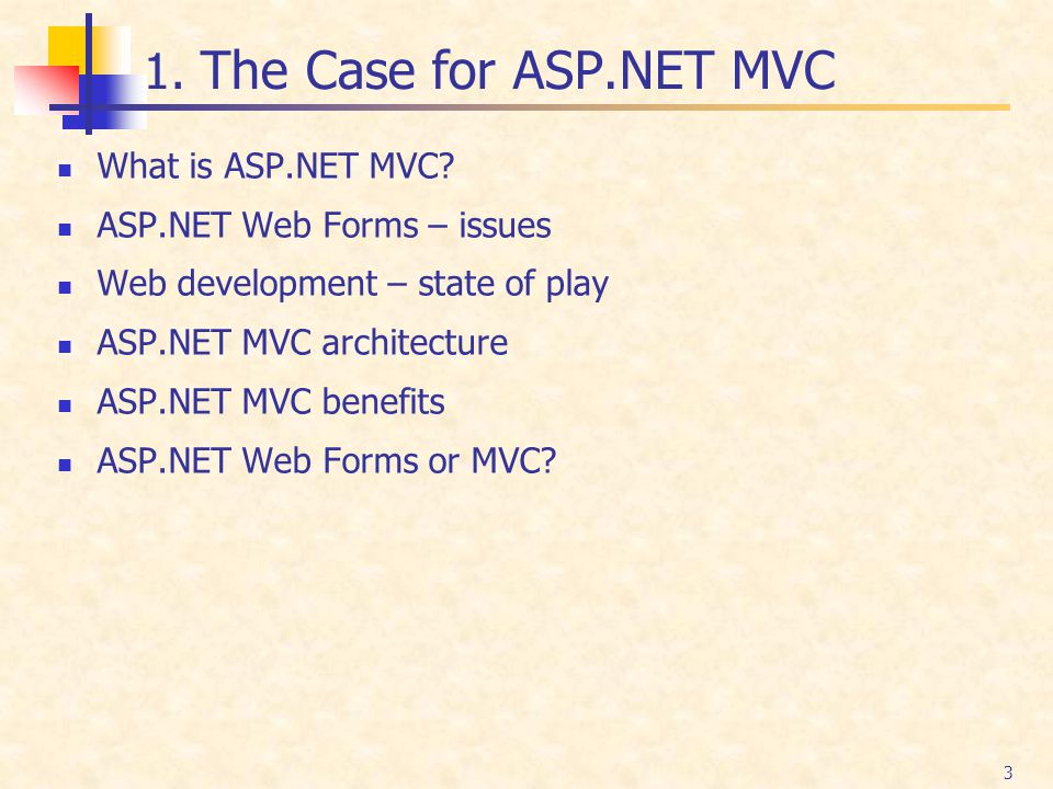 1. The Case for ASP.NET MVC What is ASP.NET MVC? ASP.NET Web Forms – issues Web development – state of play ASP.NET MVC architecture ASP.NET MVC benef