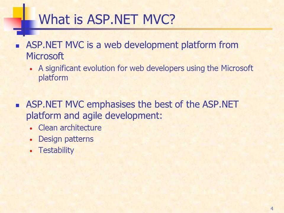 4 What is ASP.NET MVC? ASP.NET MVC is a web development platform from Microsoft A significant evolution for web developers using the Microsoft platfor