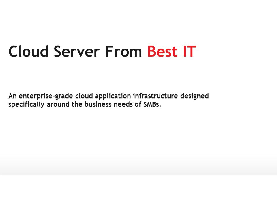 Cloud Server From Best IT An enterprise-grade cloud application infrastructure designed specifically around the business needs of SMBs.