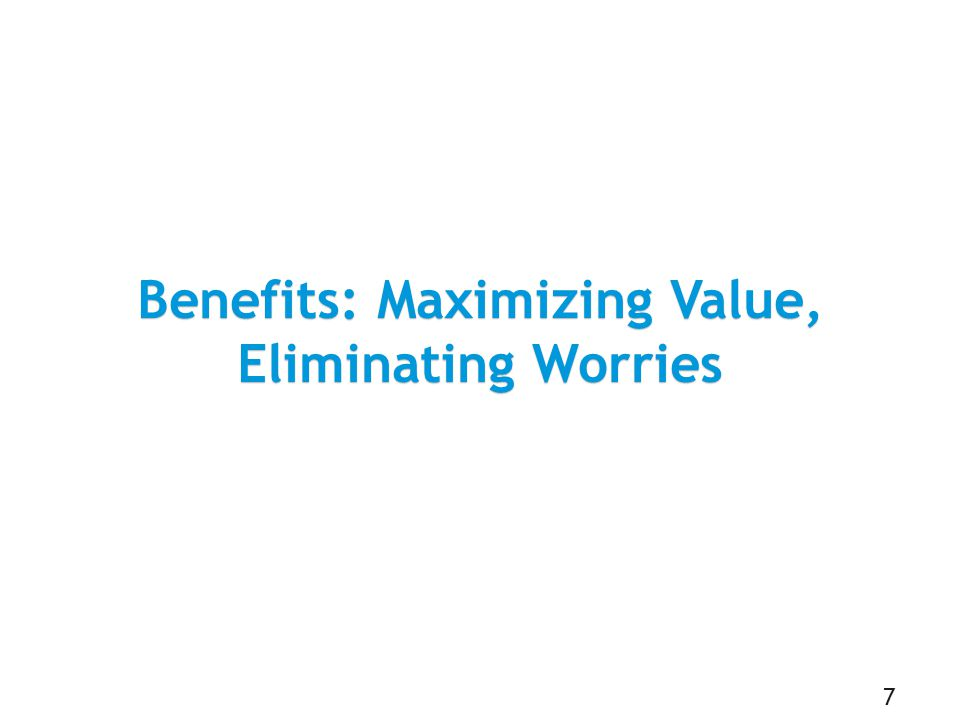 Benefits: Maximizing Value, Eliminating Worries 7