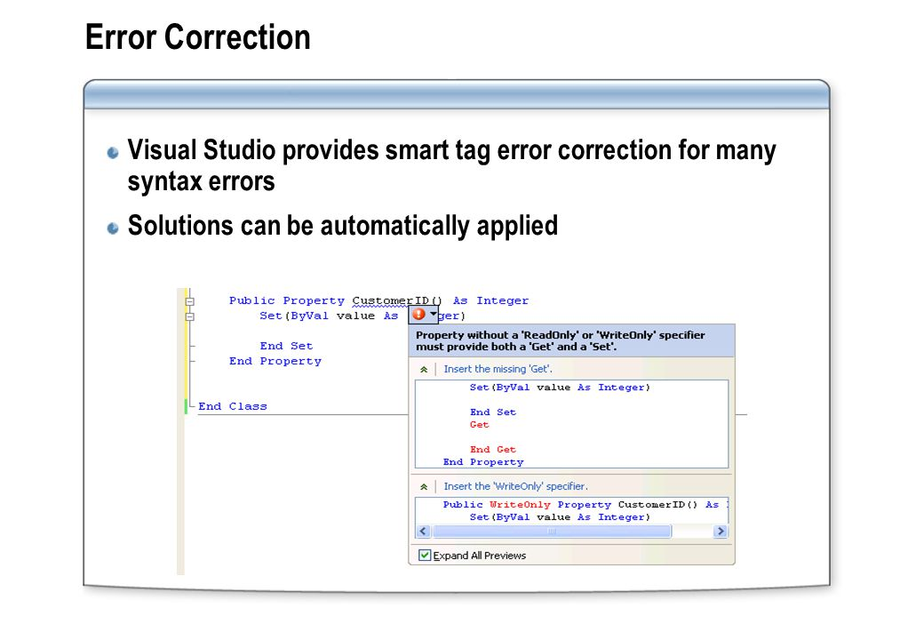 Error Correction Visual Studio provides smart tag error correction for many syntax errors Solutions can be automatically applied