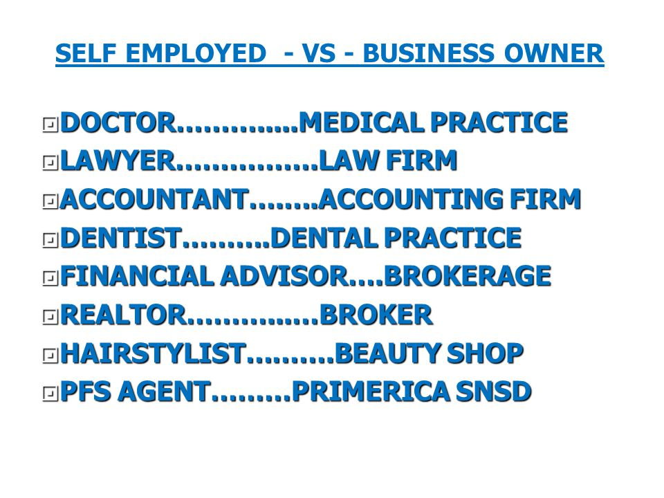  DOCTOR……….....MEDICAL PRACTICE  LAWYER…………….LAW FIRM  ACCOUNTANT….….ACCOUNTING FIRM  DENTIST……….DENTAL PRACTICE  FINANCIAL ADVISOR….BROKERAGE 