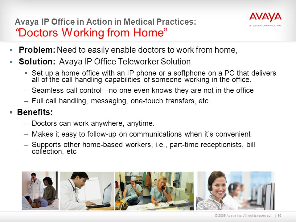 © 2009 Avaya Inc. All rights reserved.10  Problem: Need to easily enable doctors to work from home,  Solution: Avaya IP Office Teleworker Solution 