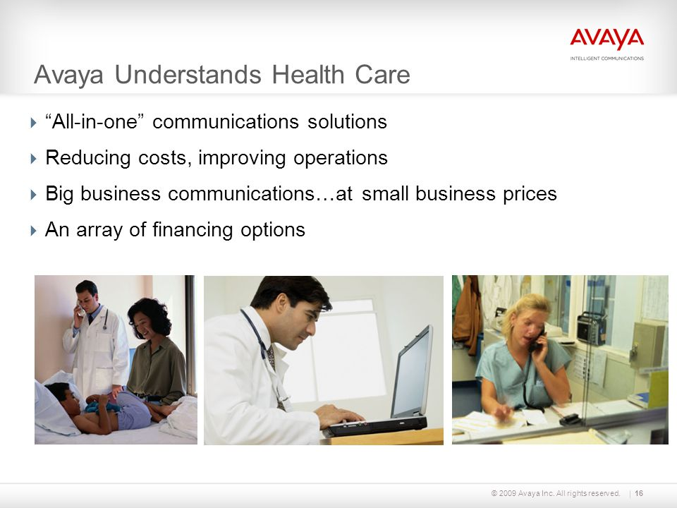 """© 2009 Avaya Inc. All rights reserved.16 Avaya Understands Health Care  """"All-in-one"""" communications solutions  Reducing costs, improving operations"""
