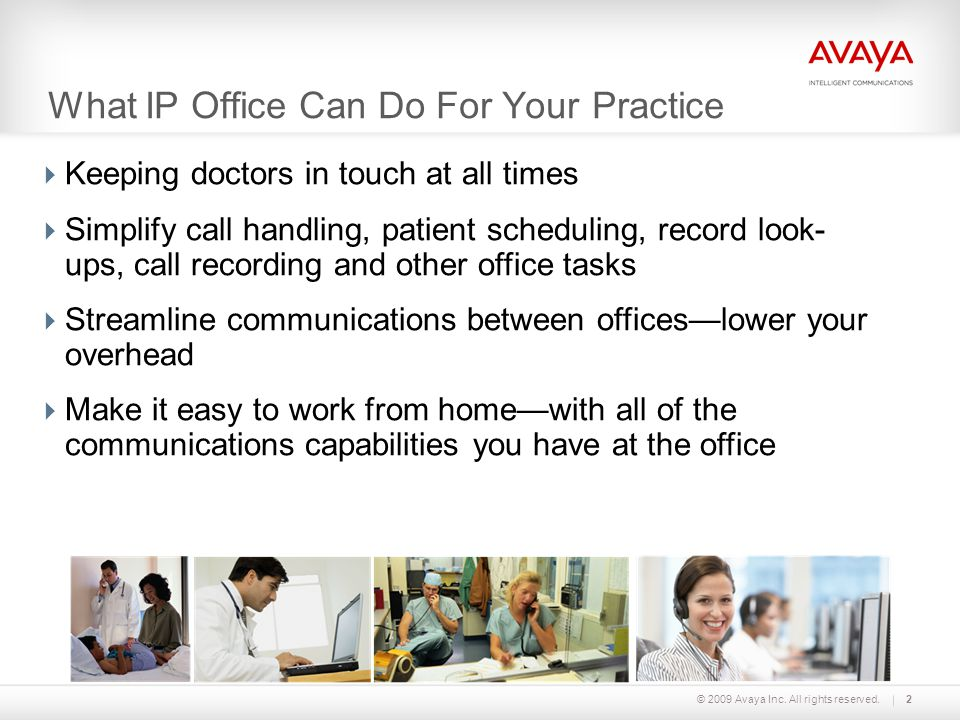 © 2009 Avaya Inc. All rights reserved.2  Keeping doctors in touch at all times  Simplify call handling, patient scheduling, record look- ups, call r