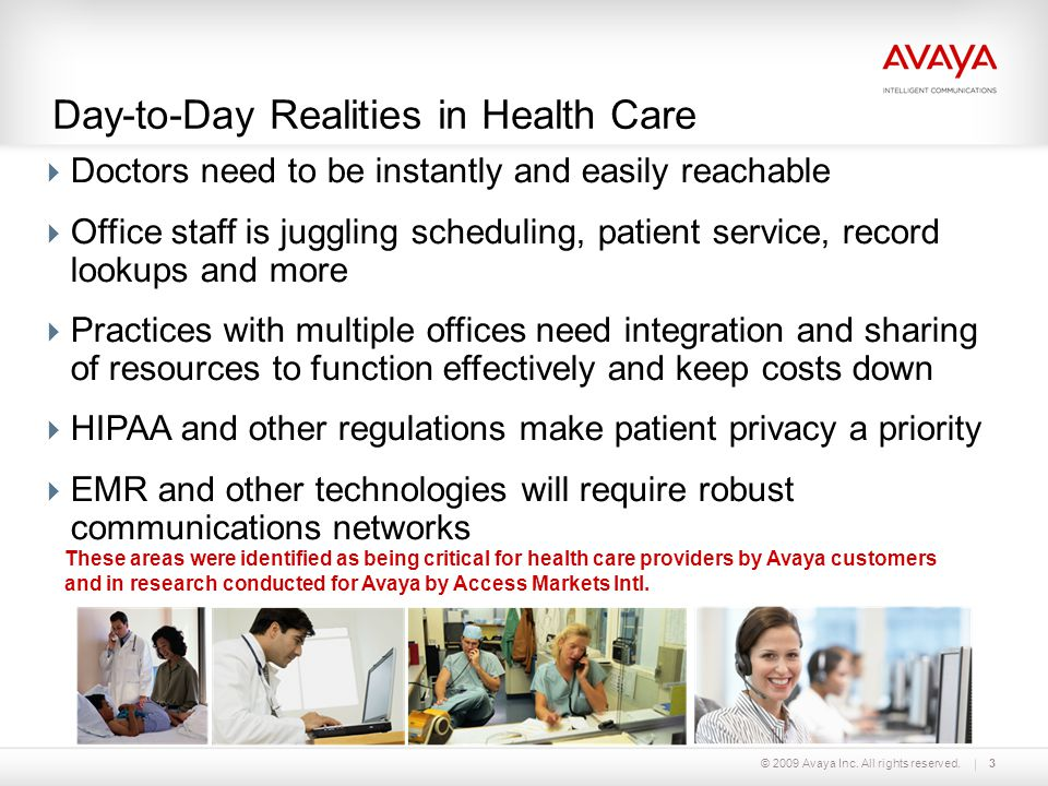 © 2009 Avaya Inc. All rights reserved.3 Day-to-Day Realities in Health Care  Doctors need to be instantly and easily reachable  Office staff is jugg