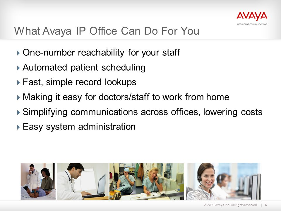 © 2009 Avaya Inc. All rights reserved. What Avaya IP Office Can Do For You  One-number reachability for your staff  Automated patient scheduling  F