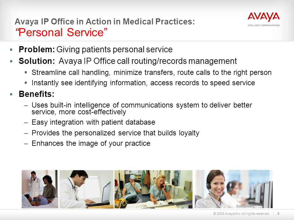 © 2009 Avaya Inc. All rights reserved.9  Problem: Giving patients personal service  Solution: Avaya IP Office call routing/records management  Stre