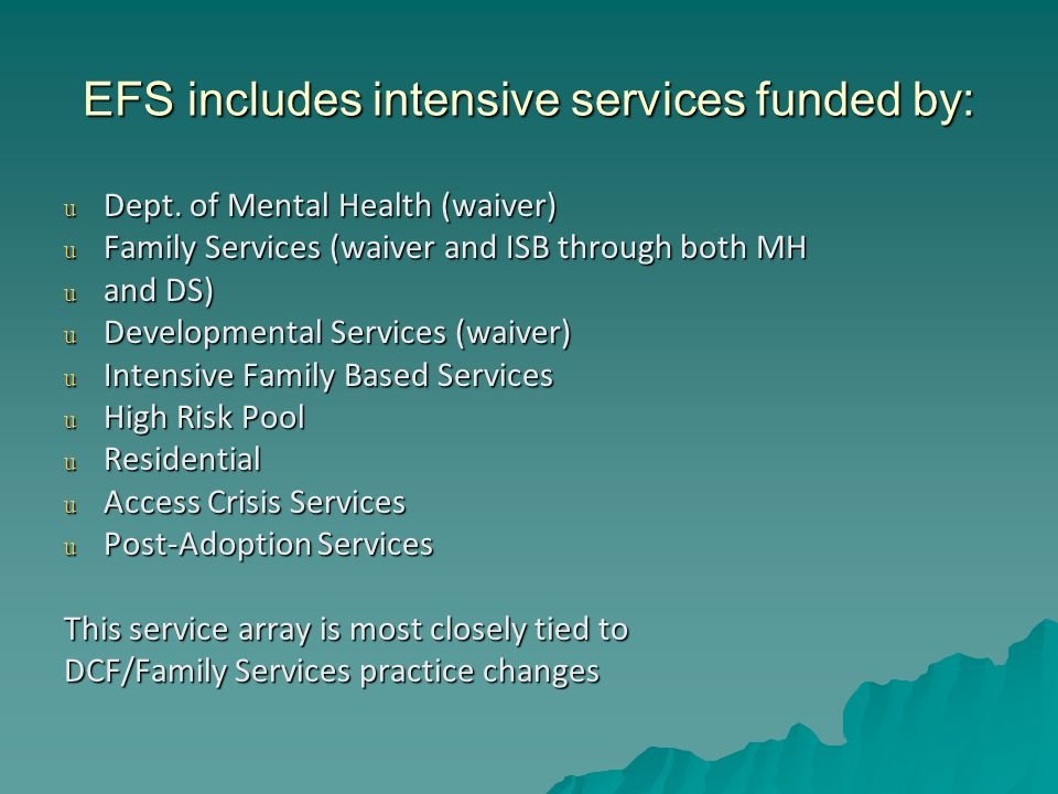 EFS includes intensive services funded by: u Dept.