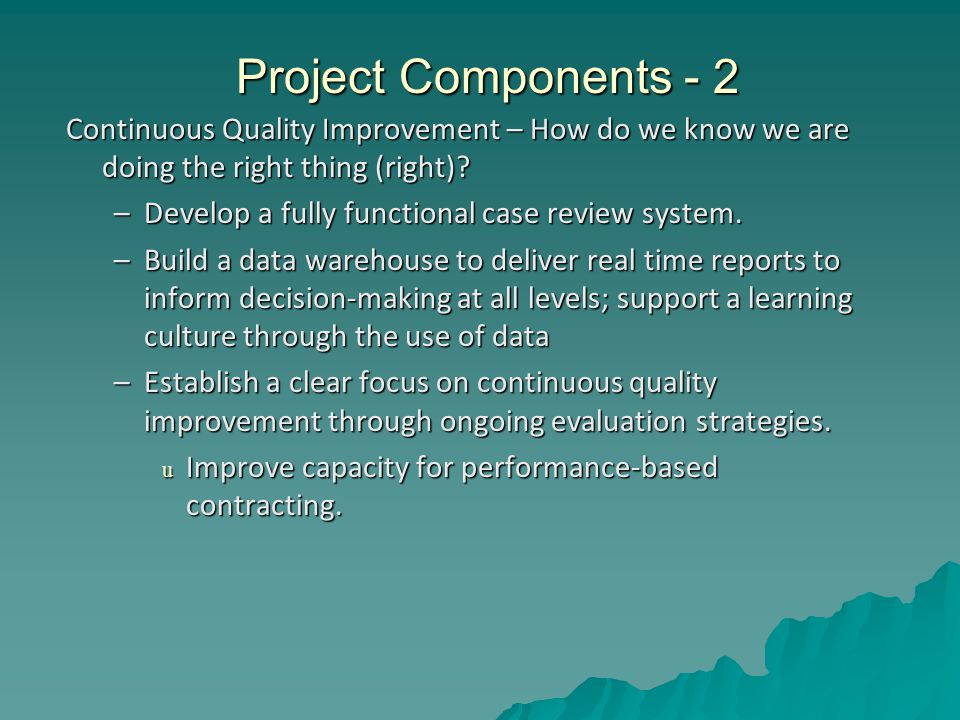 Project Components - 2 Continuous Quality Improvement – How do we know we are doing the right thing (right).