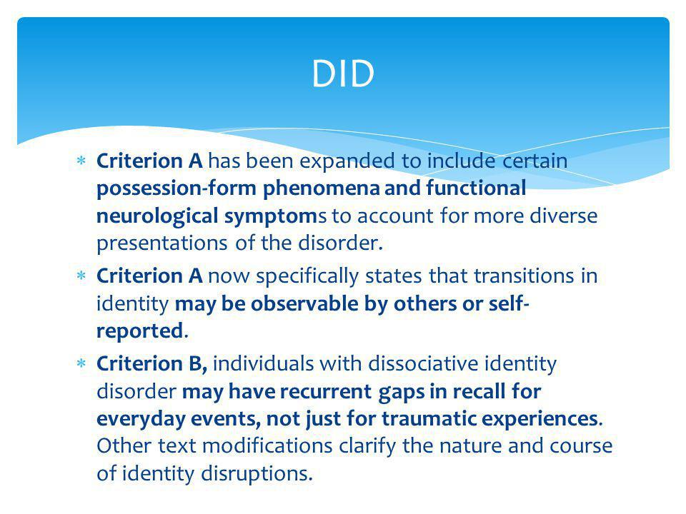  Criterion A has been expanded to include certain possession-form phenomena and functional neurological symptoms to account for more diverse presenta