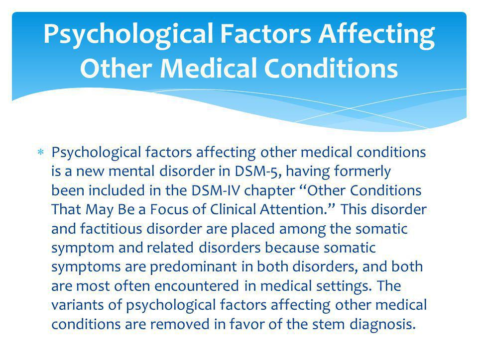 """ Psychological factors affecting other medical conditions is a new mental disorder in DSM-5, having formerly been included in the DSM-IV chapter """"Oth"""
