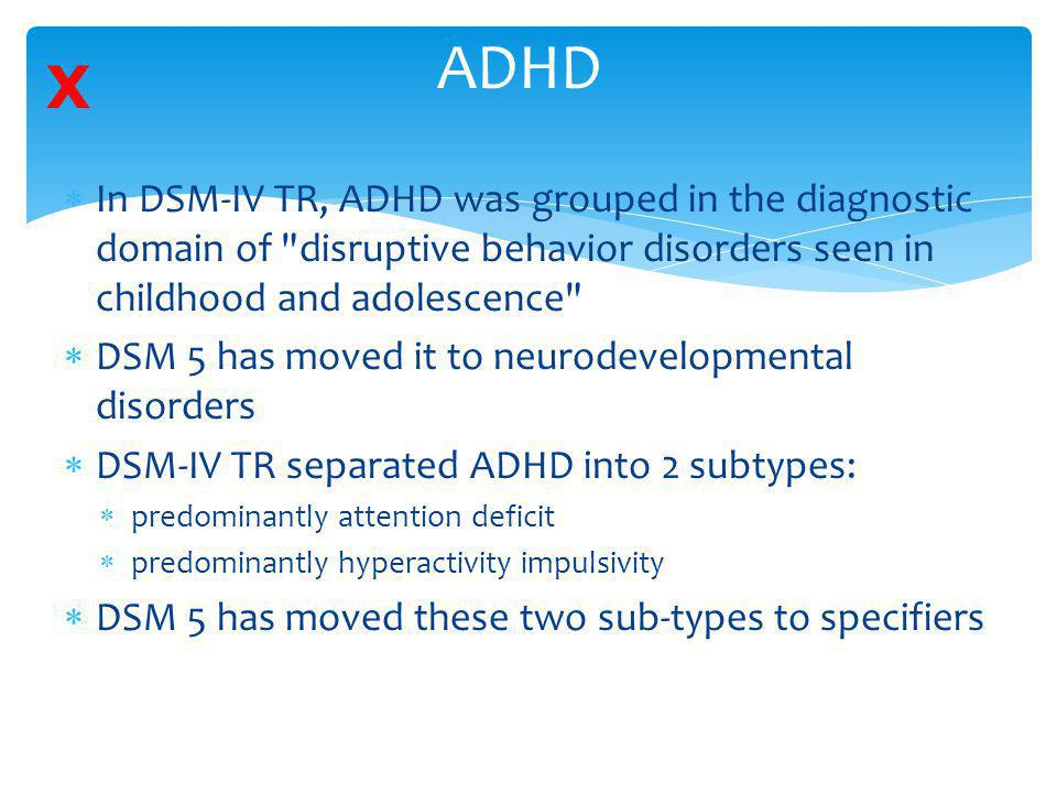  In DSM-IV TR, ADHD was grouped in the diagnostic domain of