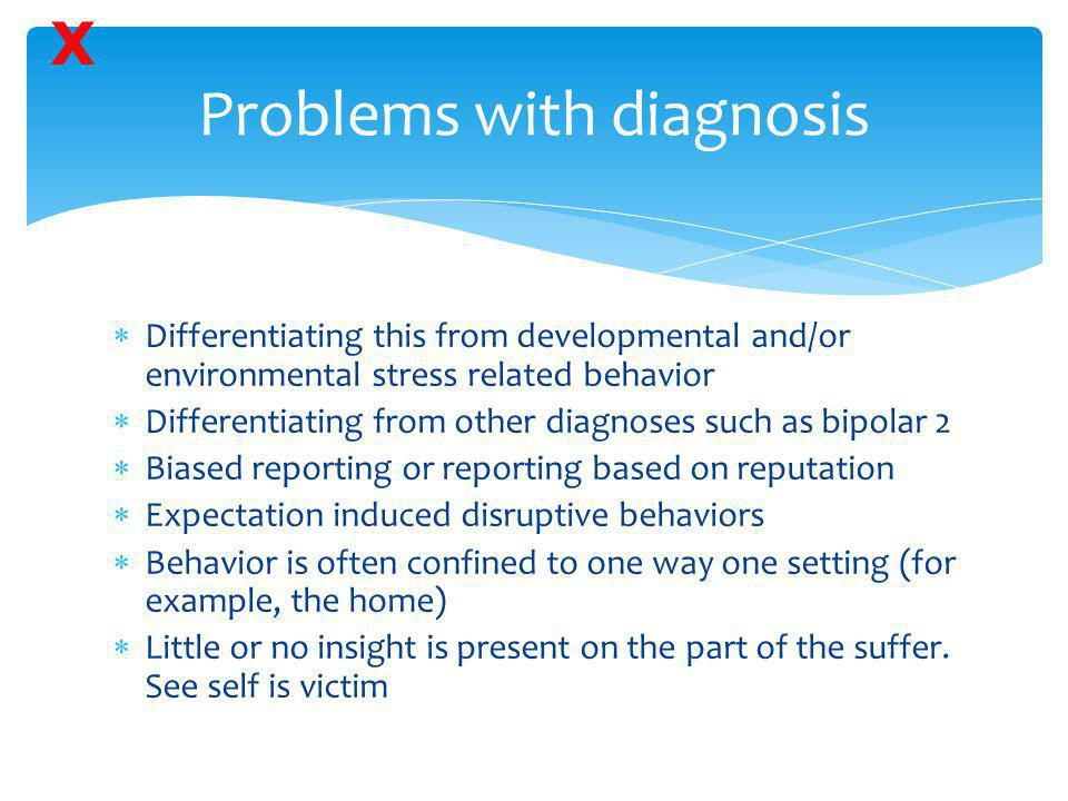 Problems with diagnosis  Differentiating this from developmental and/or environmental stress related behavior  Differentiating from other diagnoses