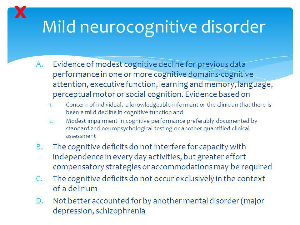 Mild neurocognitive disorder A.Evidence of modest cognitive decline for previous data performance in one or more cognitive domains-cognitive attention