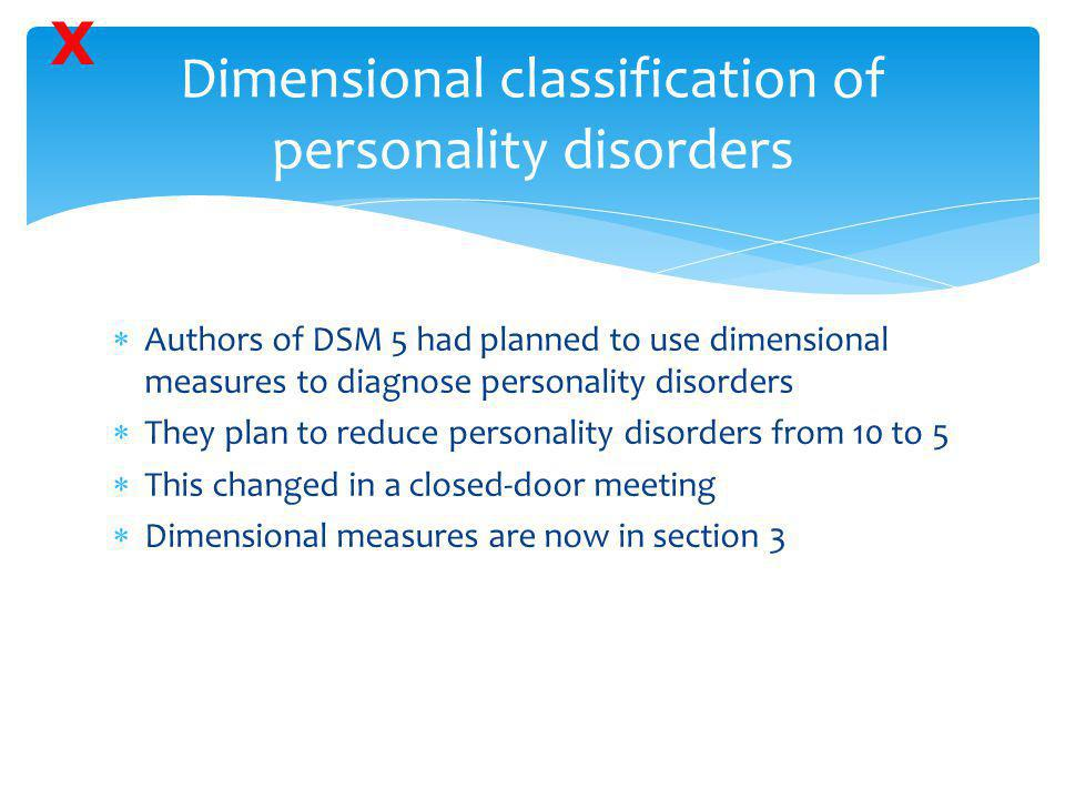 Dimensional classification of personality disorders  Authors of DSM 5 had planned to use dimensional measures to diagnose personality disorders  The