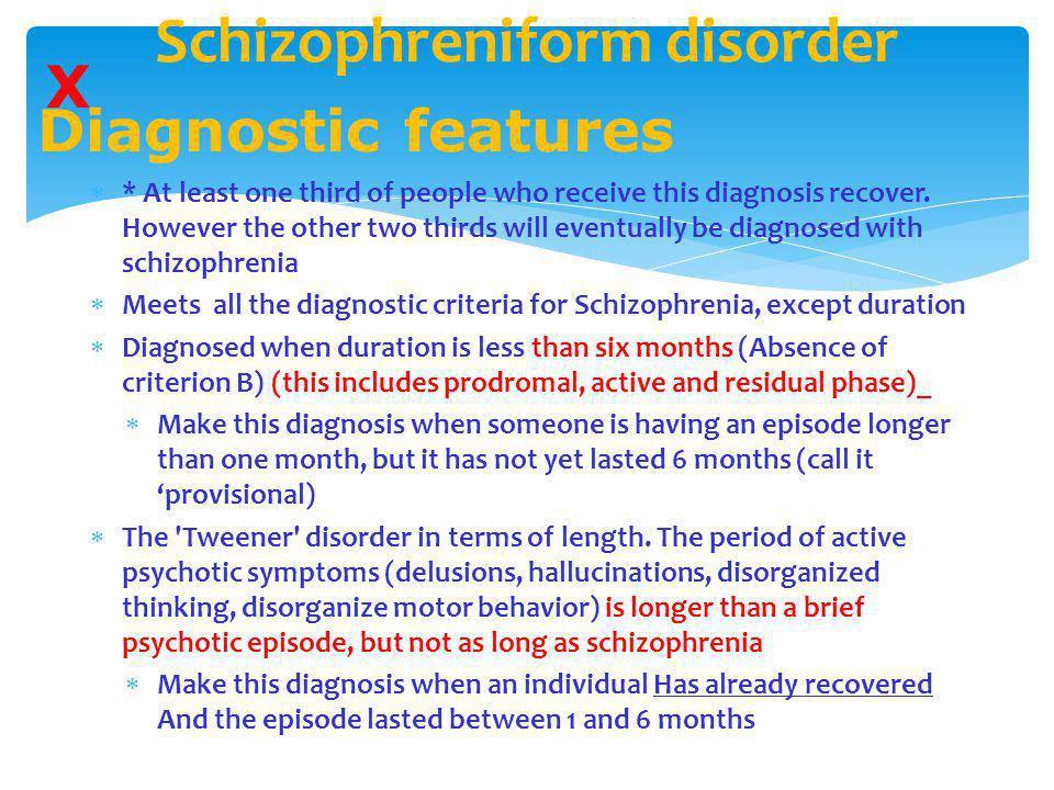 Schizophreniform disorder  * At least one third of people who receive this diagnosis recover. However the other two thirds will eventually be diagnos