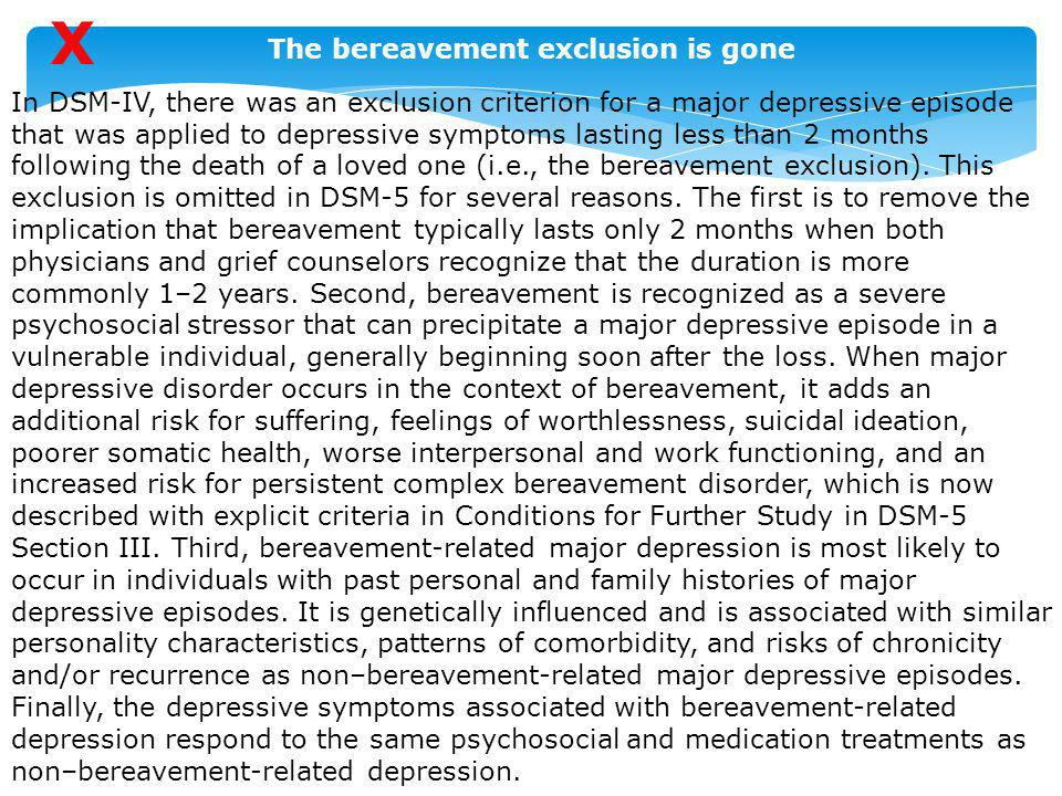 In DSM-IV, there was an exclusion criterion for a major depressive episode that was applied to depressive symptoms lasting less than 2 months followin