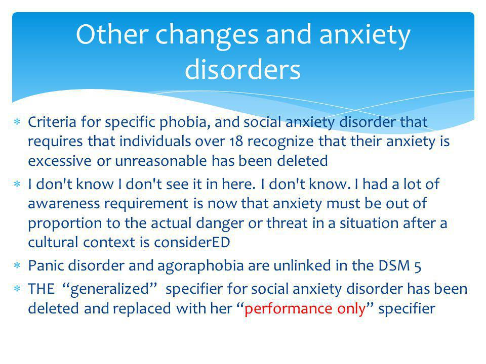  Criteria for specific phobia, and social anxiety disorder that requires that individuals over 18 recognize that their anxiety is excessive or unreas
