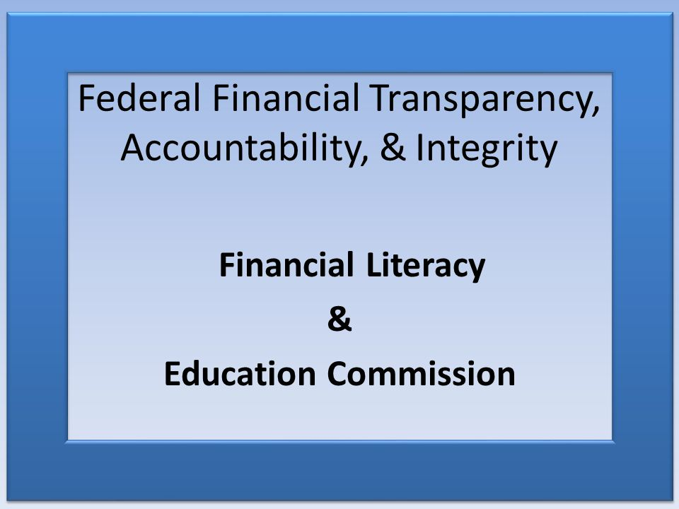 Federal Financial Transparency, Accountability, & Integrity Financial Literacy & Education Commission