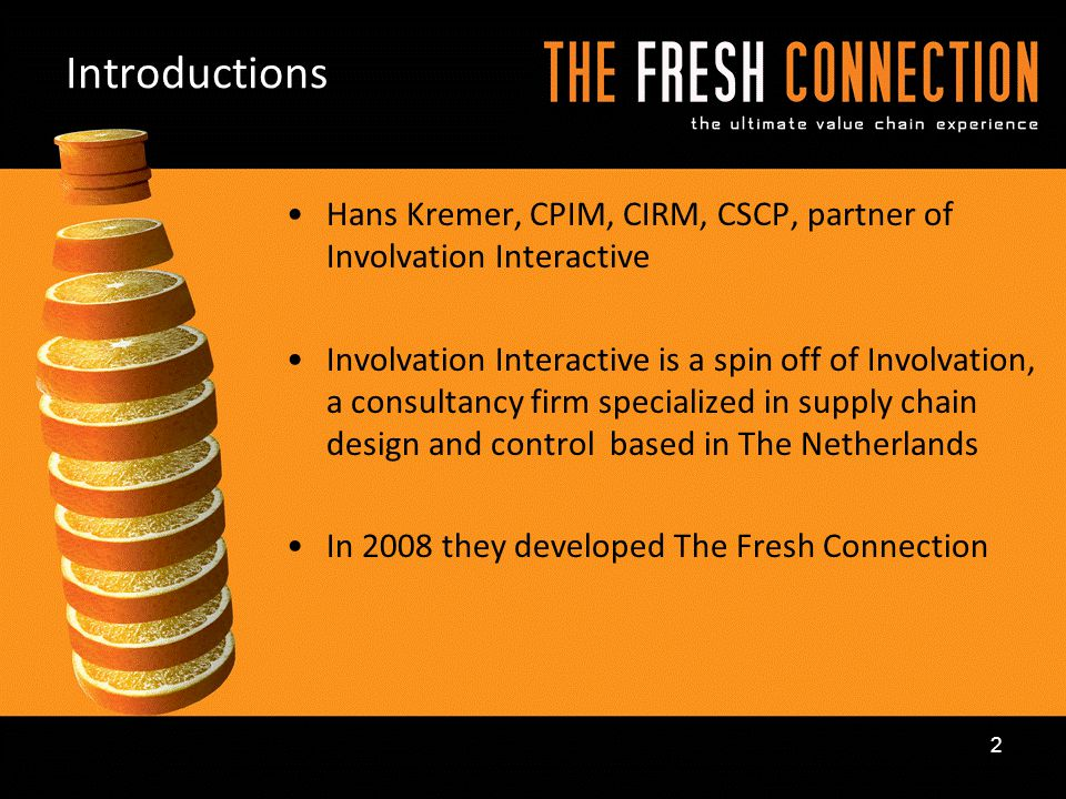 Introductions Hans Kremer, CPIM, CIRM, CSCP, partner of Involvation Interactive Involvation Interactive is a spin off of Involvation, a consultancy fi