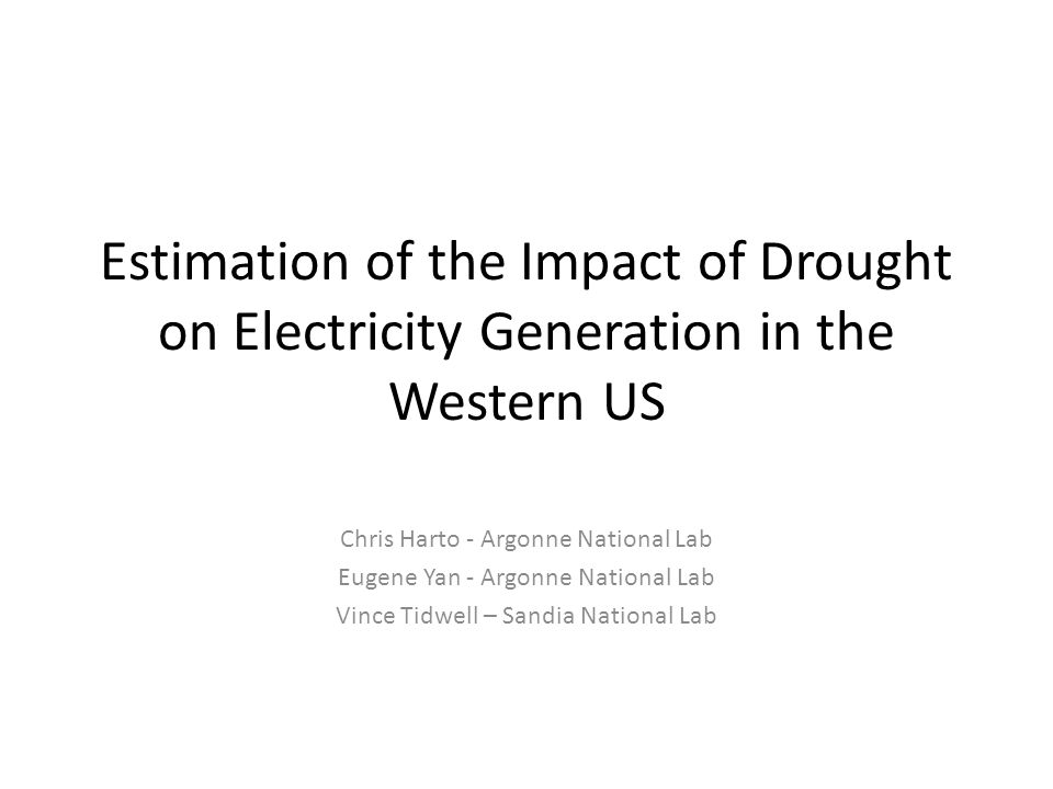 Estimation of the Impact of Drought on Electricity Generation in the Western US Chris Harto - Argonne National Lab Eugene Yan - Argonne National Lab V