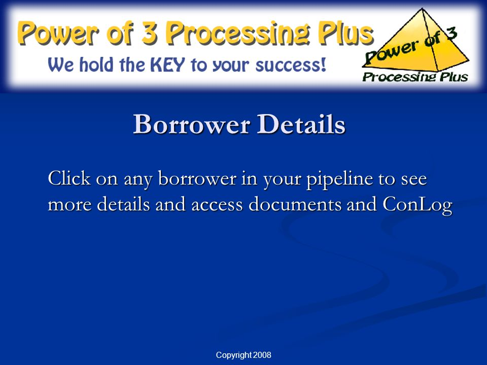 Borrower Details Click on any borrower in your pipeline to see more details and access documents and ConLog