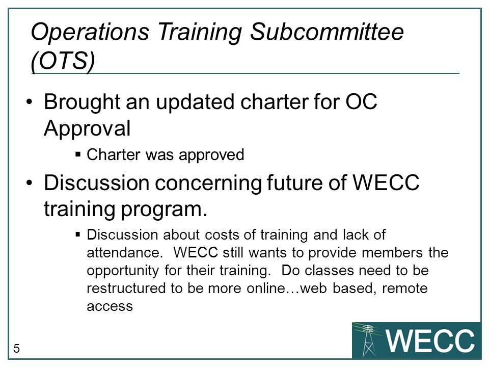 5 Brought an updated charter for OC Approval  Charter was approved Discussion concerning future of WECC training program.