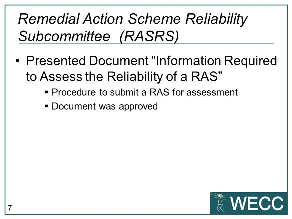 7 Presented Document Information Required to Assess the Reliability of a RAS  Procedure to submit a RAS for assessment  Document was approved Remedial Action Scheme Reliability Subcommittee (RASRS)